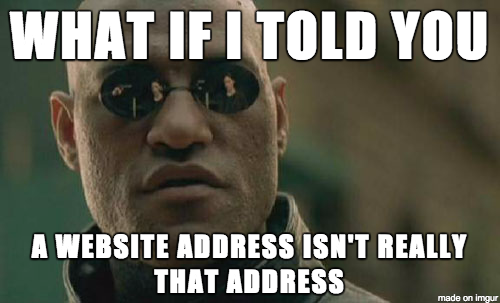 "A humorous meme picturing Morpheus, with text ""What if I told you: a website address isn't really that address."""